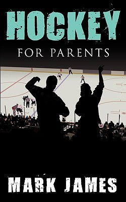 Hockey for Parents by Mark James