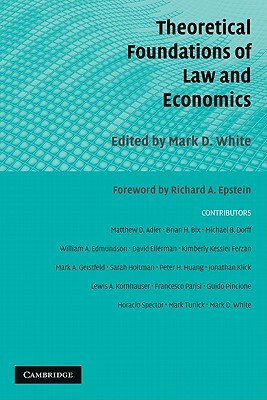 Theoretical Foundations of Law and Economics by Mark D. White