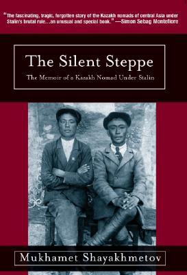 The Silent Steppe by Mukhamet Shayakhmetov