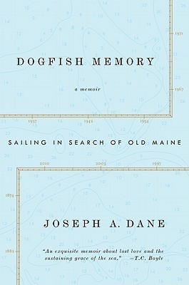 Dogfish Memory: Sailing in Search of Old Maine: A Memoir