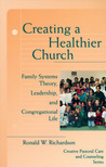 Creating a Healthier Church (Creative Pastoral Care and Counseling): Family Systems Theory, Leadership and Congregational Life (Creative Pastoral Care & Counseling)