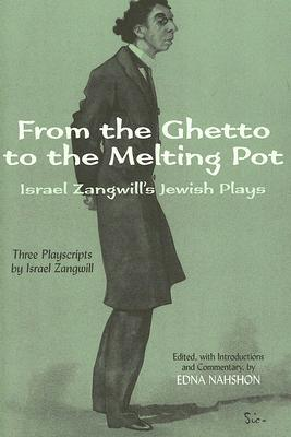 From the Ghetto to the Melting Pot: Israel Zangwill's Jewish Plays
