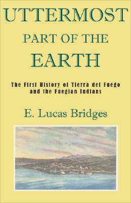 Uttermost Part of the Earth by Lucas Bridges