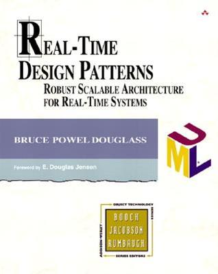 Real Time Design Patterns: Robust Scalable Architecture for Real-time Systems (Addison-Wesley Object Technology Series)  by  Bruce Powel Douglass