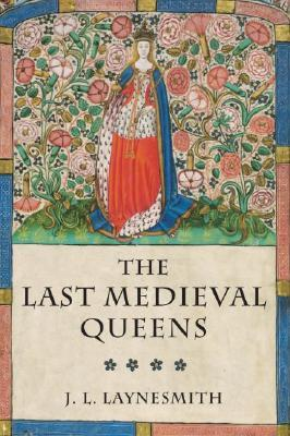 The Last Medieval Queens by J.L. Laynesmith