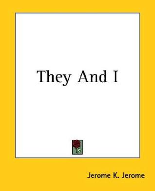 They and I by Jerome K. Jerome