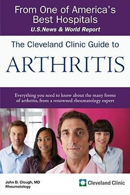 The Cleveland Clinic Guide to Arthritis by John D. Clough