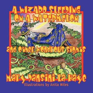 A Wizard Sleeping on a Watermelon and Other Wondrous Sights