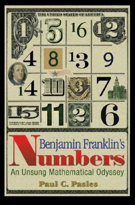 Download for free Benjamin Franklin's Numbers: An Unsung Mathematical Odyssey by Paul C. Pasles PDF