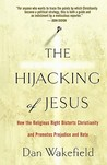 The Hijacking of Jesus: How the Religious Right Distorts Christianity and Promotes Prejudice and Hate