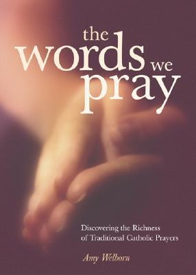 The Words We Pray by Amy Welborn