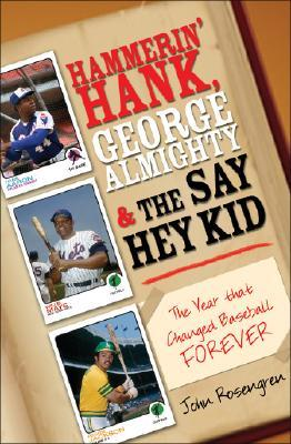 Hammerin' Hank, George Almighty and the Say Hey Kid by John Rosengren