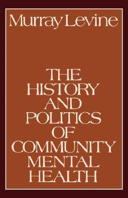 The History and Politics of Community Mental Health by Murray Levine