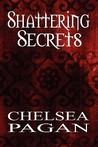 Shattering Secrets by Chelsea Pagan