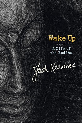 Wake Up: A Life of the Buddha  - Jack Kerouac