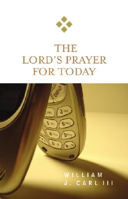 The Lord's Prayer for Today by William J. Carl III