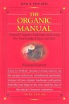 The Organic Manual,: Natural Organic Gardening and Living for Your Family, Plants, and Pets