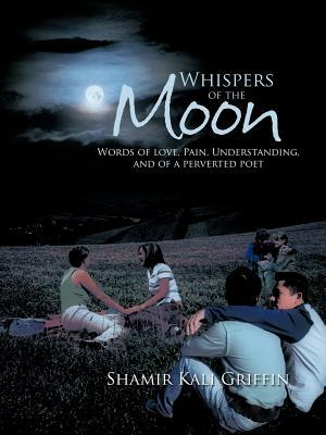 Whispers of the Moon: Words of Love, Pain, Understanding, and of a Perverted Poet