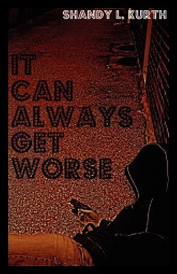 It Can Always Get Worse by Shandy L. Kurth