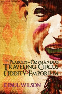 The Peabody- Ozymandias Traveling Circus & Oddity Emporium by F. Paul Wilson