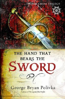 The Hand That Bears the Sword by George Bryan Polivka