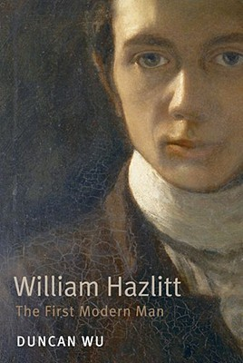 William Hazlitt: The First Modern Man