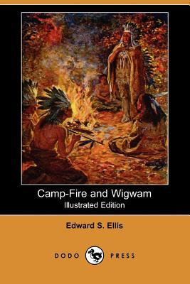 Camp-Fire and Wigwam (Illustrated Edition) (Dodo Press)
