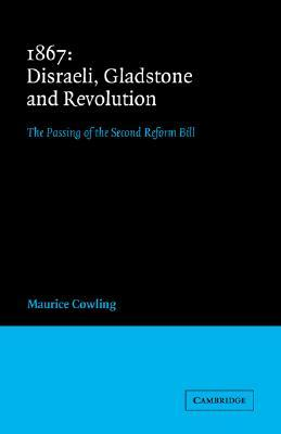 1867 Disraeli, Gladstone and Revolution: The Passing of the Second Reform Bill