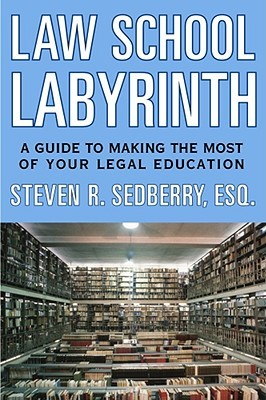 The Law School Labyrinth: A Guide to Making the Most of Your Legal Education
