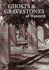 Ghosts And Gravestones Of Haworth