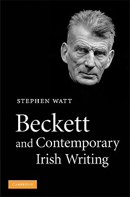 Beckett and Contemporary Irish Writing by Stephen Watt