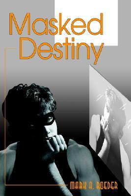Masked Destiny by Mark A. Roeder