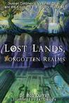 Lost Lands, Forgotten Realms: Sunken Continents, Vanished Cities, and the Kingdoms That History Misplaced
