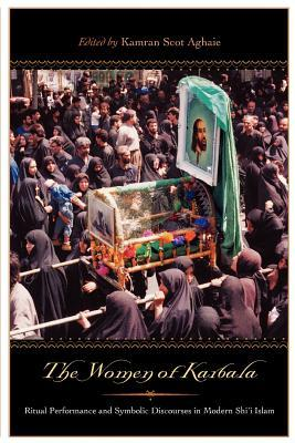 The Women of Karbala: Ritual Performance and Symbolic Discourses in Modern Shi
