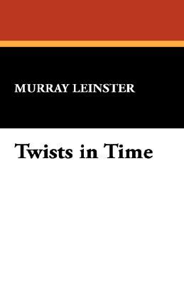Twists in Time by Murray Leinster