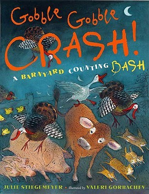 Gobble-Gobble Crash, A Barnyard Counting Bash by Julie Stiegemeyer