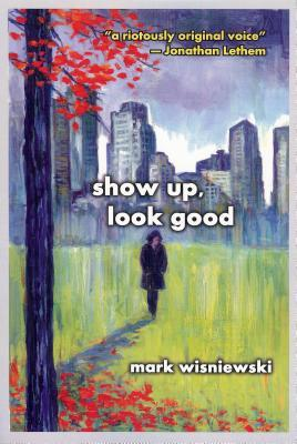 Show Up, Look Good by Mark Wisniewski