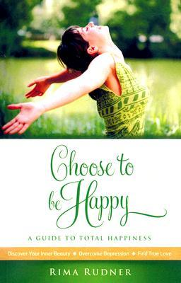 Choose To Be Happy by Rima Rudner