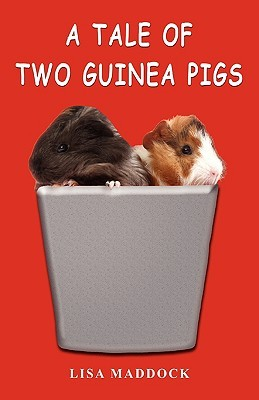 A Tale of Two Guinea Pigs by Lisa Maddock