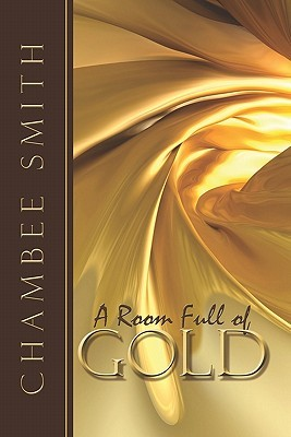 A Room Full of Gold  by  Chambee Smith
