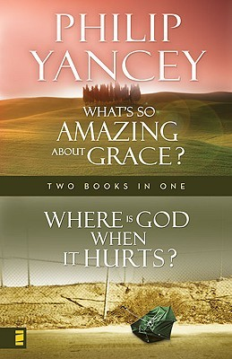 What's So Amazing About Grace/Where is God When It Hurts by Philip Yancey