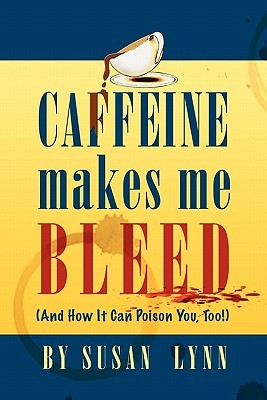 Caffeine Makes Me Bleed by Susan Lynn
