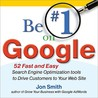 Be #1 on Google: 52 Fast and Easy Search Engine Optimization Tools to Drive Customers to Your Web Site