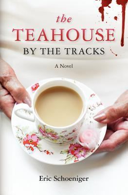 The Teahouse by the Tracks by Eric Schoeniger