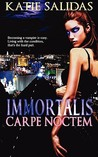 Immortalis Carpe Noctem by Katie Salidas