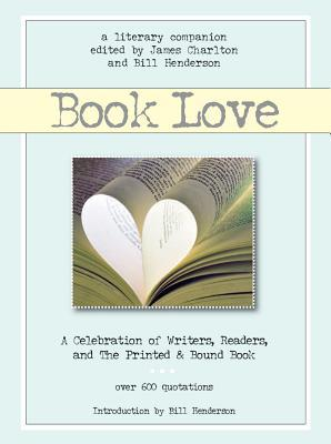 Book Love: Exaltations for Writers, Readers, Bookshops, Bookcrafters and the Printed & Bound Book