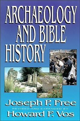 Archaeology and Bible History by Joseph Free
