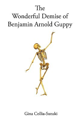 The Wonderful Demise of Benjamin Arnold Guppy by G.R. Collia