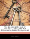 The Cooking Manual of Practical Directions for Economical Every-Day Cooking