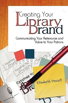 Creating Your Library Brand by Elisabeth Doucett
